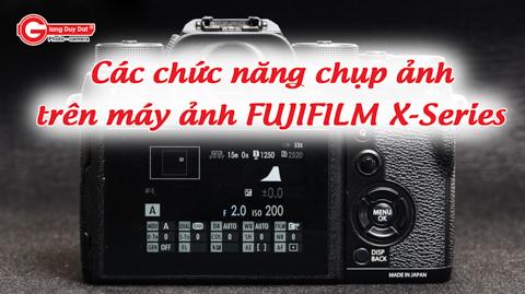 Cac chuc nang chup tren May Anh Fujifilm X