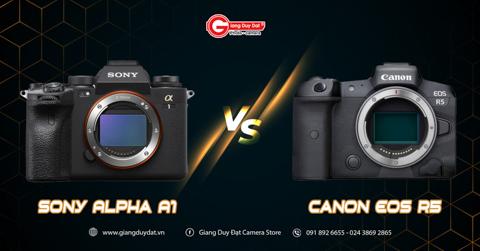 So sanh Sony A1 voi Canon EOS R5: quay video 8K ?